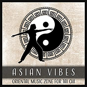 Asian Vibes - Oriental Music Zone for Tai Chi (Harmonic Life, Activation of Qi Flows & Balance of the Yin Yang)