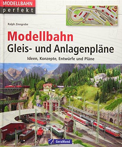 Modellbahn Gleis- und Anlagenpläne: Ideen, Konzepte, Entwürfe und Pläne (Modellbahn perfekt)