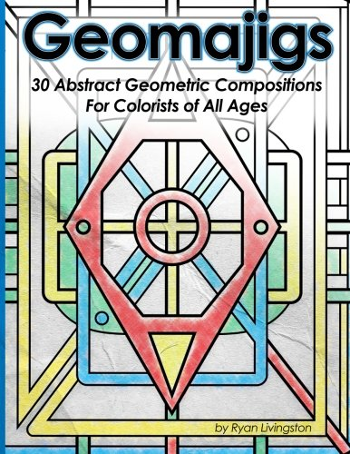 Geomajigs: 30 Abstract Geometric Compositions for Colorists of All Ages