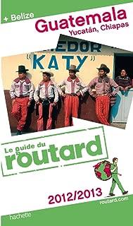 Guide du Routard Guatemala, Yucatan, Chiapas (+ Belize) 2012
