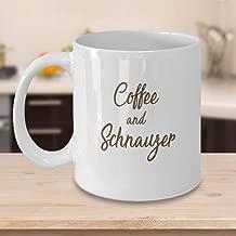 Schnauzer Lover Gift - Funny Schnauzer Gift - Schnauzer Owner - Schnauzer Coffee Cup - Schnauzer Coffee Mug - Coffee and Schnauzer