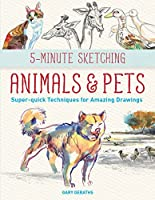 5-minute Sketching Animals and Pets: Super-quick Techniques for Amazing Drawings