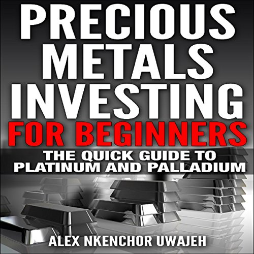 Precious Metals Investing for Beginners Audiobook By Alex Nkenchor Uwajeh cover art