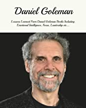 Daniel Goleman: Lessons Learned From Daniel Goleman Books Including, Emotional Intelligence, Focus, Working With Emotional...