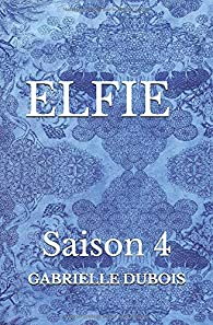 ELFIE - Saison 4 par Gabrielle Dubois