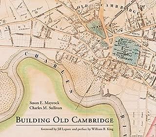 Building Old Cambridge: Architecture and Development (The MIT Press)