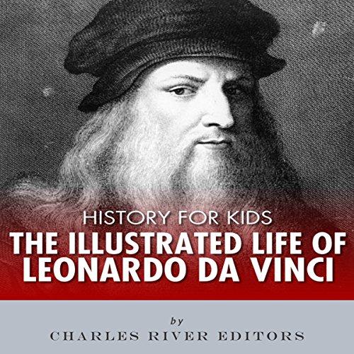 History for Kids: The Illustrated Life of Leonardo Da Vinci audiobook cover art