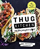 Thug Kitchen: The Official Cookbook: Eat Like You Give a F*ck (Thug...