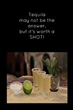 Tequila may not be the answer, but it's worth a shot!: Black funny slogan homework book notepad notebook composition jotter and journal diary planner gift