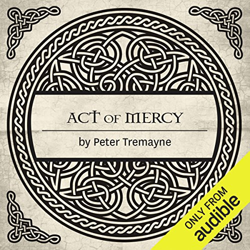 Act of Mercy     A Sister Fidelma Mystery of Ancient Ireland              By:                                                                                                                                 Peter Tremayne                               Narrated by:                                                                                                                                 Caroline Lennon                      Length: 11 hrs and 56 mins     57 ratings     Overall 4.7