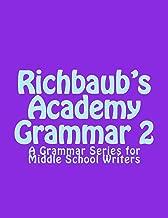 Richbaub's Academy Grammar 2: A Grammar Series for Middle School Writers (Volume 2)