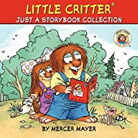 Little Critter: Just a Storybook Collection: 6 Favorite Little Critter Stories in 1 Hardcover!