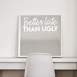 "Vinyl Wall Art Decal - Better Late Than Ugly - 10"" x 24"" - Chic Trendy Funny Feminine Quote Sticker for Women Home Girls Bedroom Closet Living Room Office Work Decor (White)"