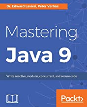 Mastering Java 9: Write reactive, modular, concurrent, and secure code