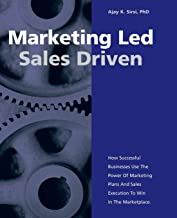 Marketing Led - Sales Driven: How Successful Businesses Use the Power of Marketing Plans And Sales Execution to Win in the Marketplace