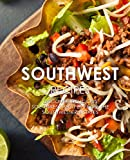 Southwest Recipes: Discover Delicious Southwestern Recipes From the Southwestern States (2nd Edition)