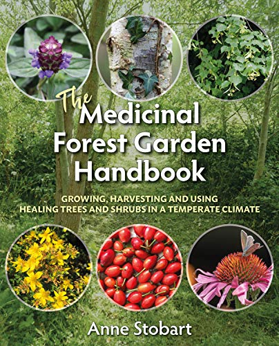 The Medicinal Forest Garden Handbook: Growing, harvesting and using healing trees and shrubs in a temperate climate (English Edition)