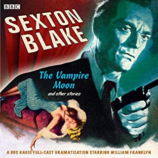 Sexton Blake: The Vampire Moon and Other Stories                   By:                                                                                                                                 Donald Stuart                               Narrated by:                                                                                                                                 William Franklyn                      Length: 1 hr and 37 mins     15 ratings     Overall 4.5