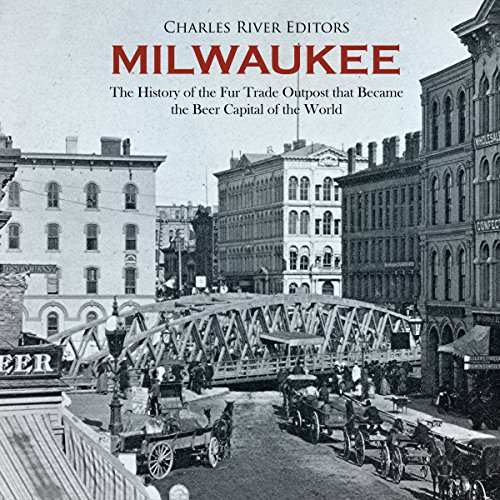 Milwaukee     The History of the Fur Trade Outpost That Became the Beer Capital of the World              By:                                                                                                                                 Charles River Editors                               Narrated by:                                                                                                                                 Scott Clem                      Length: 1 hr and 56 mins     Not rated yet     Overall 0.0