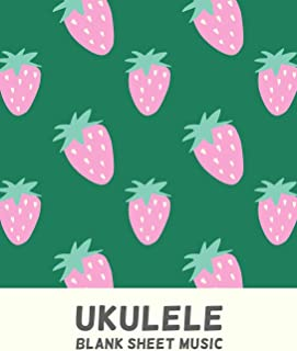 Ukulele Blank Sheet Music: Tablature Notebook For Lessons and Songwriting with Strawberry Pattern Cover Design