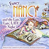 Fancy Nancy and the Late, Late, LATE Night by Jane O'Connor(2010-04-27)