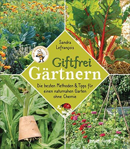 Giftfrei gärtnern. Die besten Methoden und Tipps für einen naturnahen Garten ohne Chemie. Natürliche Pflanzenschutzmittel und Dünger selbst ... Insektizide, Pestizide, Herbizide, Fungizide