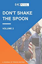 Don't Shake the Spoon: A Journal of Prison Writing: Volume 2