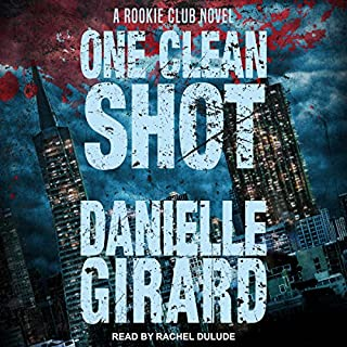 One Clean Shot     Rookie Club Series, Book 2              By:                                                                                                                                 Danielle Girard                               Narrated by:                                                                                                                                 Rachel Dulude                      Length: 9 hrs and 22 mins     30 ratings     Overall 4.7