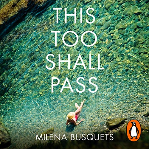 This Too Shall Pass                   By:                                                                                                                                 Milena Busquets,                                                                                        Valerie Miles - translator                               Narrated by:                                                                                                                                 Mozhan Marno                      Length: 3 hrs and 59 mins     1 rating     Overall 5.0