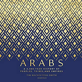 Arabs     A 3,000-Year History of Peoples, Tribes, and Empires              By:                                                                                                                                 Tim Mackintosh-Smith                               Narrated by:                                                                                                                                 Ralph Lister                      Length: 25 hrs and 34 mins     1 rating     Overall 5.0