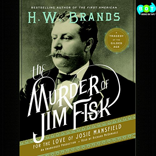 The Murder of Jim Fisk for the Love of Josie Mansfield     A Tragedy of the Gilded Age              Autor:                                                                                                                                 H. W. Brands                               Sprecher:                                                                                                                                 Richard McGonagle                      Spieldauer: 4 Std. und 56 Min.     Noch nicht bewertet     Gesamt 0,0