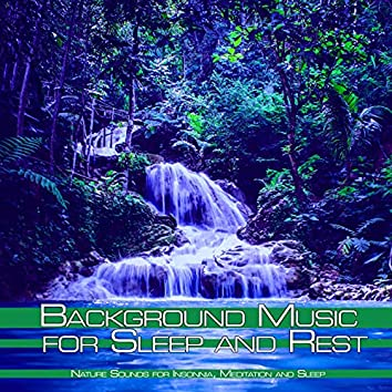 Background Music for Sleep and Rest: Nature Sounds for Insonnia, Meditation and Sleep