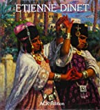 Les Orientalistes, Vol. 2 - La Vie et l'oeuvre d' Etienne Dinet