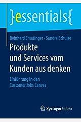 Produkte und Services vom Kunden aus denken: Einführung in den Customer Jobs Canvas (essentials) Kindle Ausgabe