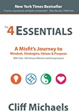 The 4 Essentials: A Misfit's Journey to Mindset, Strategies, Values & Purpose  (With Over 100 Famous Mentors and Entrepren...