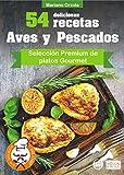 54 DELICIOSAS RECETAS - AVES Y PESCADOS: Selección Premium de platos Gourmet (Colección Los Elegidos del Chef nº 9)