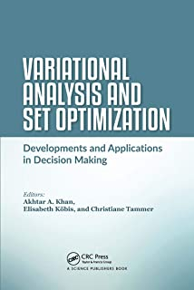 Variational Analysis and Set Optimization: Developments and Applications in Decision Making