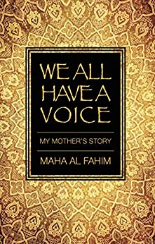 We All Have a Voice: My Mother's Story by [Maha Al Fahim]