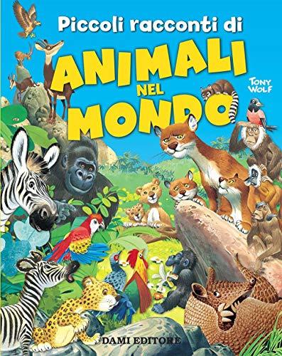 Piccoli racconti di animali nel mondo. Ediz. a colori