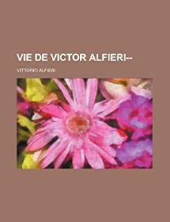 Vie de Victor Alfieri--