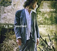 To Be Touched by LIAM O'maonlai (2009-05-05)