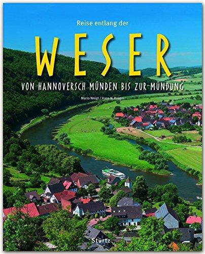 Reise entlang der WESER - Von Hannoversch Münden bis zur Mündung - Ein Bildband mit über 200 Bildern auf 140 Seiten - STÜRTZ Verlag: Ein Bildband mit ... Verlag [Gebundene Ausgabe] (Reise durch ...)