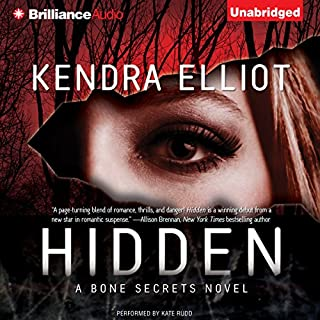 Hidden     A Bone Secrets Novel              By:                                                                                                                                 Kendra Elliot                               Narrated by:                                                                                                                                 Kate Rudd                      Length: 10 hrs and 59 mins     99 ratings     Overall 4.1