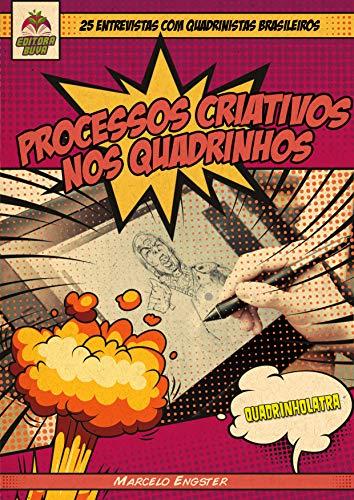 Processos Criativos nos Quadrinhos: 25 Entrevistas Com Quadrinistas Brasileiros