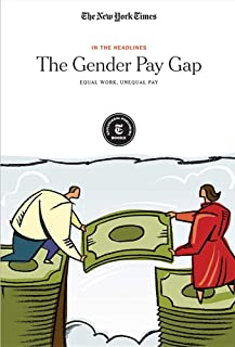 The Gender Pay Gap: Equal Work, Unequal Pay (In the Headlines)