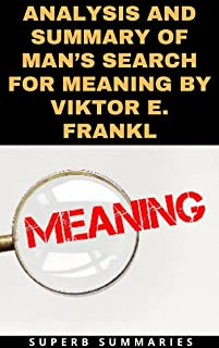 ANALYSIS AND SUMMARY OF MAN'S SEARCH FOR MEANING BY VIKTOR E. FRANKL
