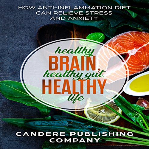 Healthy Brain, Healthy Gut, Healthy Life      How Anti-Inflammatory Diet Can Relieve Stress and Anxiety              By:                                                                                                                                 The Candere Publishing Company                               Narrated by:                                                                                                                                 Benjamin Bohren                      Length: 1 hr and 26 mins     8 ratings     Overall 5.0