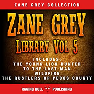 Zane Grey Library: Volume 5                   By:                                                                                                                                 Zane Grey,                                                                                        Raging Bull Publishing                               Narrated by:                                                                                                                                 George Utley                      Length: 31 hrs and 19 mins     5 ratings     Overall 3.6