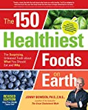 The 150 Healthiest Foods on Earth, Revised...