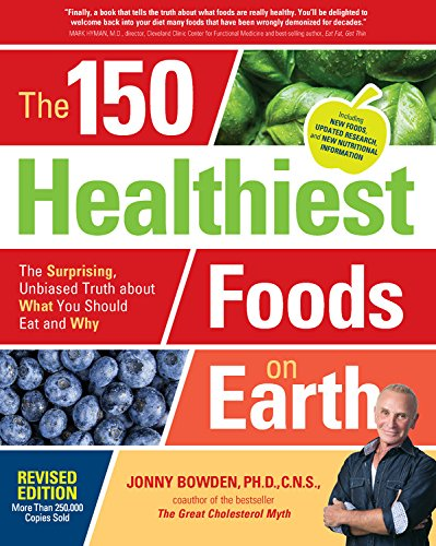 The 150 Healthiest Foods on Earth, Revised Edition: The Surprising,...